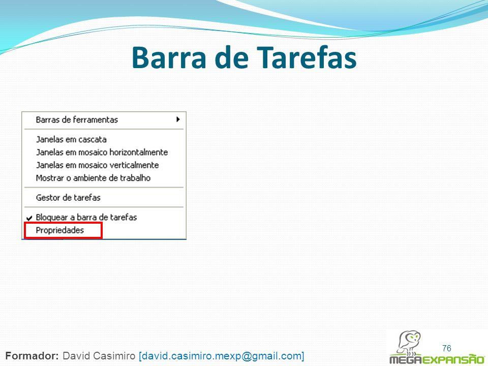 Barra de Tarefas 76 Formador: David Casimiro [david.casimiro.mexp@gmail.com]